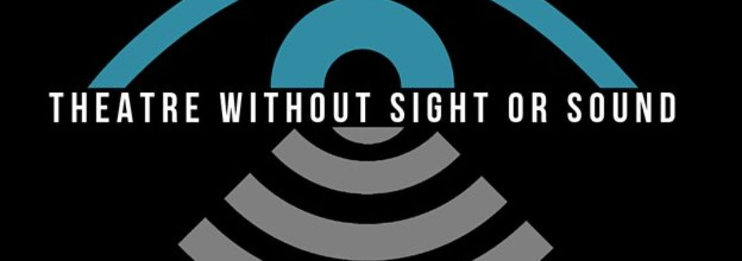 Theatre without sight or sound- call for submissions - The