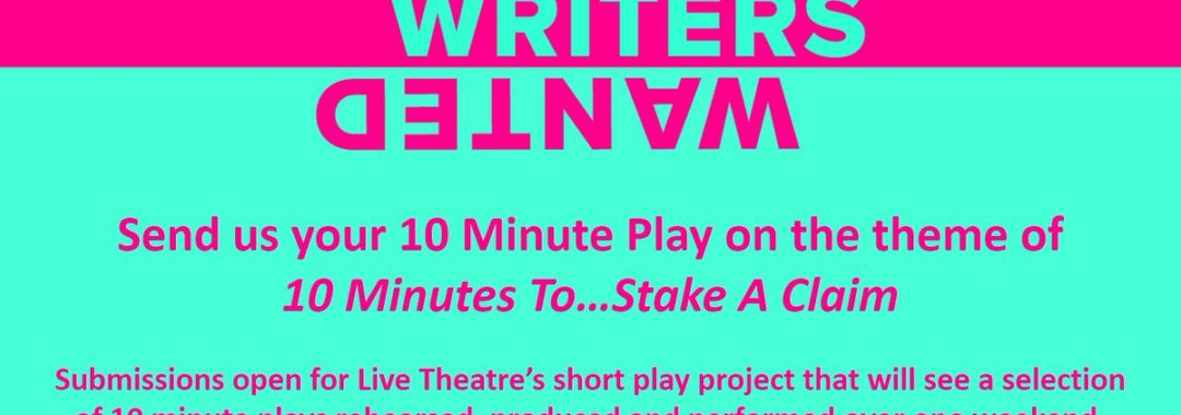 LIVE THEATRE- Submissions are open for 10 Minutes To    Stake A